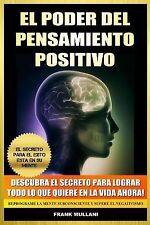 El Poder Del Pensamiento Positivo : Descubra el Secreto para Lograr Todo lo...