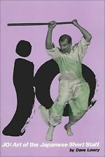 Jo: Art of the Japanese Short Staff (Weapons Series), Lowry, Dave