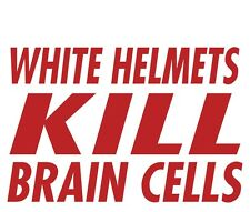 White Helmets Kill Brain Cells Firefighter Non-Reflective Novelty Decal Sticker