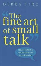 The Fine Art of Small Talk: How to Start a Conversation in Any Situation by...