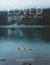 Loved : Learning to Rest by Clara Jones (2016, Paperback)