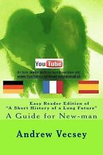Easy Reader Edition of a Short History of a Long Future : Guide for New-Man...