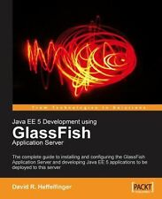 Java EE 5 Development using GlassFish Application Server: The complete guide to