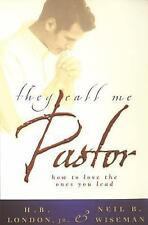 They Call Me Pastor : How to Love the Ones You Lead by Neil B. Wiseman and H. B.