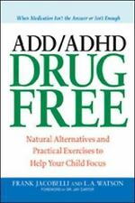 ADD/ADHD Drug Free: Natural Alternatives and Practical Exercises to Help Your Ch