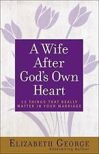 A Wife after God's Own Heart : 12 Things That Really Matter in Your Marriage...