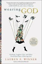Wearing God : Clothing, Laughter, Fire, and Other Overlooked Ways of Meeting...