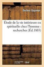 Etude de la Vie Interieure Ou Spirituelle Chez L'Homme : Recherches...