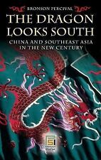 The Dragon Looks South: China and Southeast Asia in the New Century (Praeger Sec