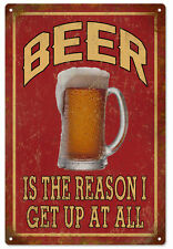 Beer Is The Reason I Get Up At All Garage Art Aluminum Sign