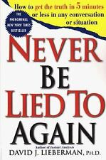 Never Be Lied to Again : How to Get the Truth in 5 Minutes or Less in Any...