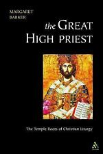 The Great High Priest : The Temple Roots of Christian Liturgy by Margaret...