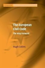The European Civil Code : The Way Forward by Hugh Collins (2008, Hardcover)