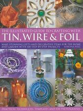 The Illustrated Guide to Crafting with Tin, Wire and Foil: Create stun-ExLibrary