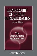 Leadership of Public Bureaucracies : The Administrator as Conservator by...