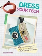 Dress Your Tech: 35 Projects to Customize Your Phone, Laptop, Tablet, Camera and