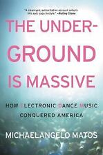 The Underground Is Massive: How Electronic Dance Music Conquered America by Mat