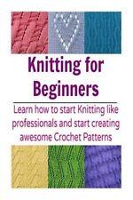 Knitting for Beginners Learn How to Start Knitting Like Profess... 9781502979674