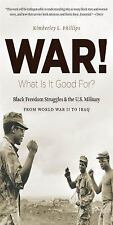 War! What Is It Good For?: Black Freedom Struggles and the U.S. Military from Wo