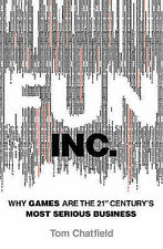 Fun Inc.: Why games are the 21st Century's most serious business, Tom Chatfield