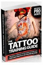 The Tattoo Training Guide : The Most Comprehensive, Easy to Follow Tattoo...