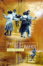 The Story of Irish Dance: The First History of an International Cultural Phenome
