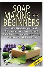 Soap Making for Beginners : A Guide to Making Natural Homemade Soaps from...