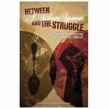 Between a Silver Spoon and the Struggle : Reflections on the Intersection of...