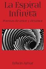 La Espiral Infinita : Poemas de Amor y Desamor by Edwin Aybar (2015, Paperback)