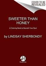 Sweeter Than Honey : A Coloring Book to Nourish Your Soul by Lindsay...