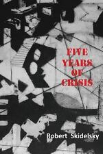 Five Years of Economic Crisis by Robert Skidelsky (2014, Paperback)