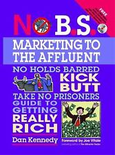 No B.S. Marketing To the Affluent: No Holds Barred Kick Butt Take No Prisoners G