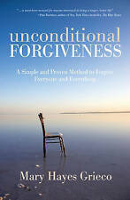 Unconditional Forgiveness: A Simple and Proven Method to Forgive Everyone and...