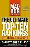 The Mad Dog Hall of Fame: The Ultimate Top-Ten Rankings of the Best in Sports