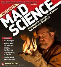 Theo Gray's Mad Science: Experiments You Can Do At Home - Bu