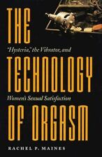 """The Technology of Orgasm: """"Hysteria,"""" the Vibrator, and Women's Sexual Satisfact"""
