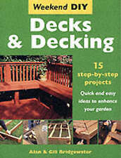 Decks and Decking: 15 Step-by-step Projects - Quick and Easy Ideas to Enhance
