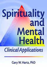 Espiritualidad y salud mental: aplicaciones clínicas, por Gary W. Hartz,...