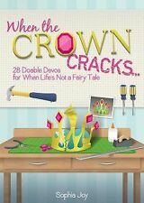 When the Crown Cracks... : 28 Doable Devos for When Life's Not a Fairy Tale...
