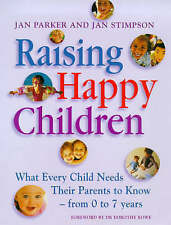 Raising Happy Children: What Every Child Needs Their Parents to Know - From 0 to