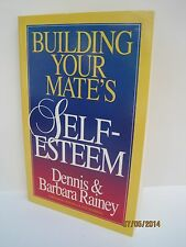 Building Your Mate's Self Esteem by Dennis and Barbara Rainey