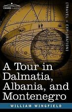 A Tour in Dalmatia, Albania, and Montenegro with an Historical Sketch of the...