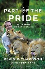 Part of the Pride : My Life Living Amongst Africa's Big Cats by Tony Park and...