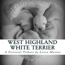West Highland White Terrier : A Pictorial Tribute by Loren Marino (2016,...