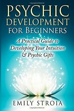 Psychic Development for Beginners: A Practical Guide to Developing Your Intuiti