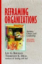 Reframing Organizations: Artistry, Choice, and Leadership (The Jossey-Bass Manag
