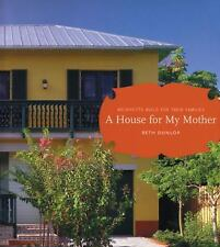 A House for My Mother : Architects Build for Their Families by Beth Dunlop...