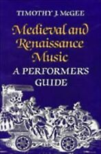 Medieval and Renaissance Music : A Performer's Guide by Timothy J. McGee (198...