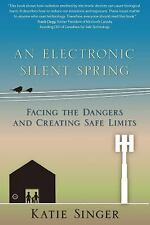An Electronic Silent Spring : Facing the Dangers and Creating Safe Limits by...