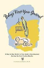 Baby's First Year Journal : A Day-To-Day Guide to Your Baby's Development During